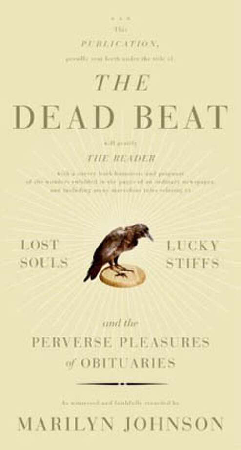 """The Dead Beat: Lost Souls, Lucky Stiffs and the Perverse Pleasures of Obituaries"" by Marilyn Johnson"