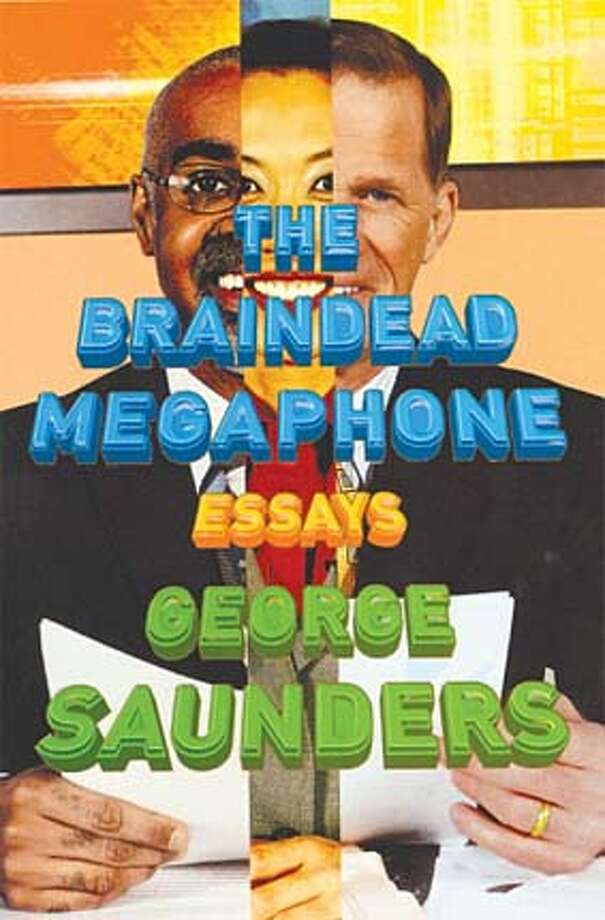 the braindead megaphone essays by george saunders The braindead megaphone: essays by george saunders riverhead, 257 pp, $14 (paper) art, at its best, is a kind of uncontrolled yet disciplined yelp, made by one of us who, because of the brain he was born with and the experiences he has had and the training he has received, is able to emit a yelp that contains all of the joys, miseries, and.