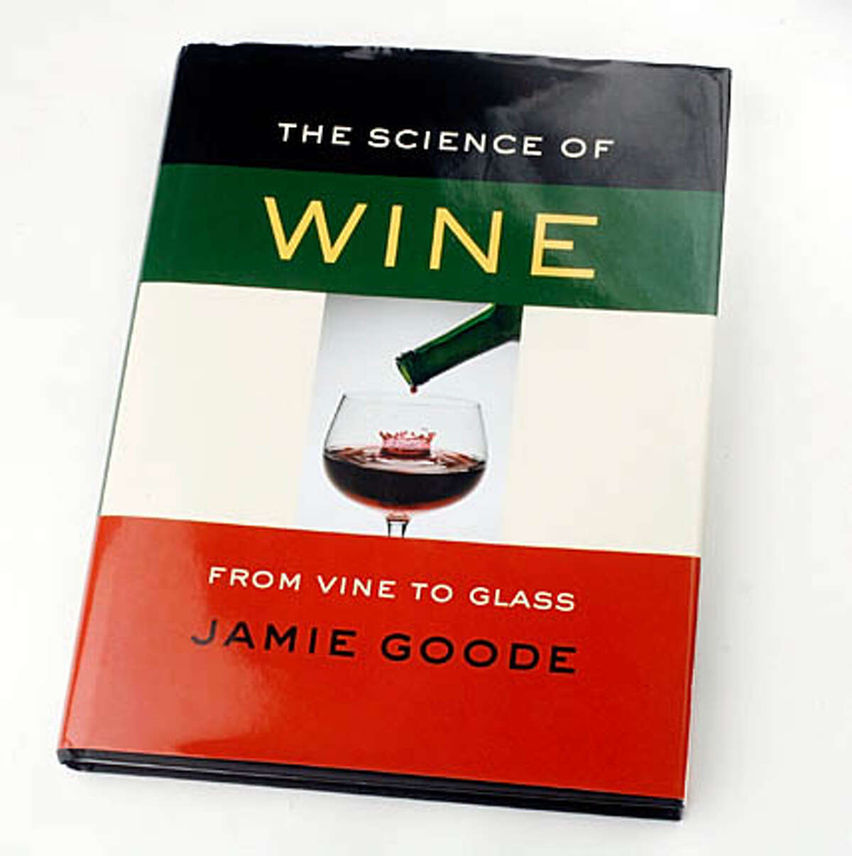 winebook020001_mk.JPG The science of wine: from vine to glass by Jamie Goode Mike Kepka / The San Francisco Chronicle MANDATORY CREDIT FOR PHOTOG AND SF CHRONICLE/ -MAGS OUT