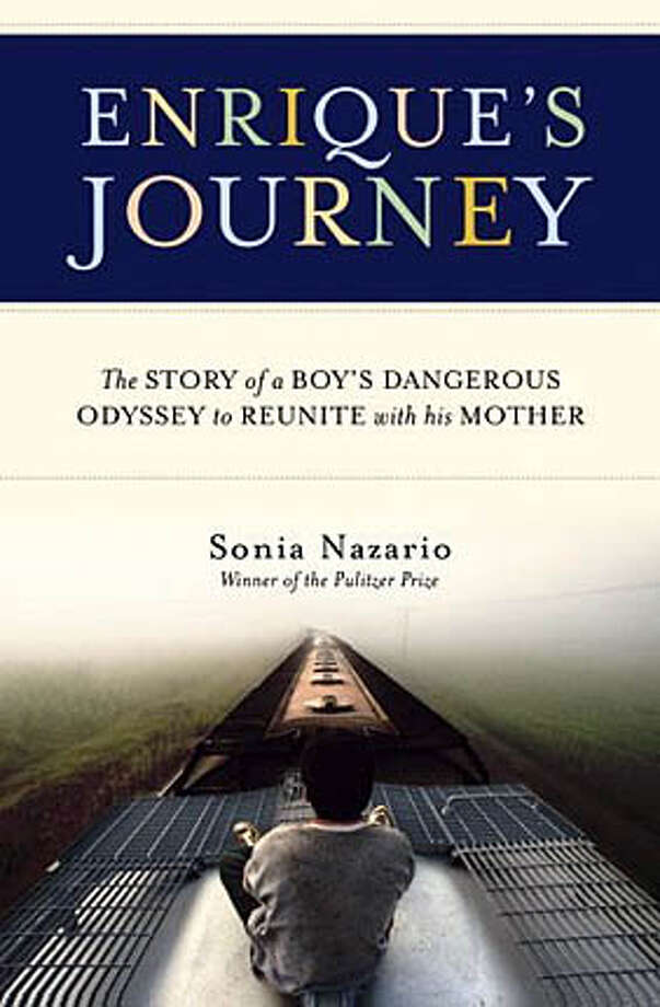 """Enrique's Journey: The Story of a Boy's Dangerous Odyssey to Reunite with His Mother"" by Sonia Nazario (Random House; 292 pages; $26.95)"