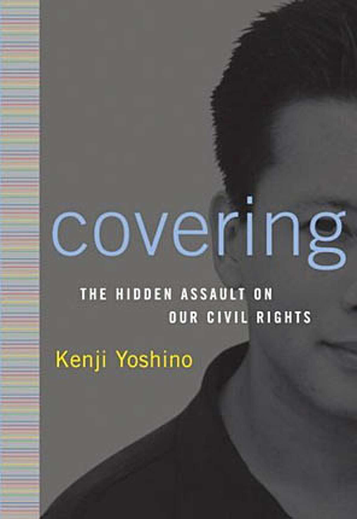 """Book cover art for, """"Covering"""" : The Hidden Assault on Our Civil Rights by Kenji Yoshino."""