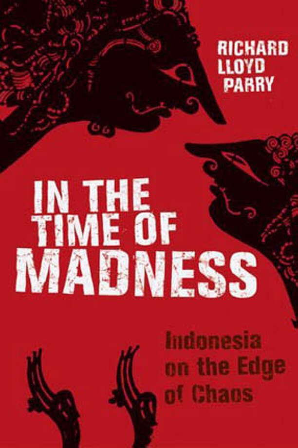 """In the Time of Madness: Indonesia on the Edge of Chaos,"" by Richard Lloyd Parry (Grove Press; 315 pages; $24)"
