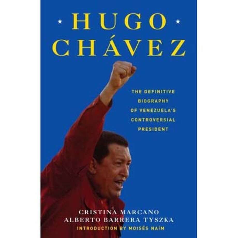 """Hugo Ch�vez: The Definitive Biography of Venezuela's Controversial President"" by Cristina Marcano and Alberto Barrera Tyszka"