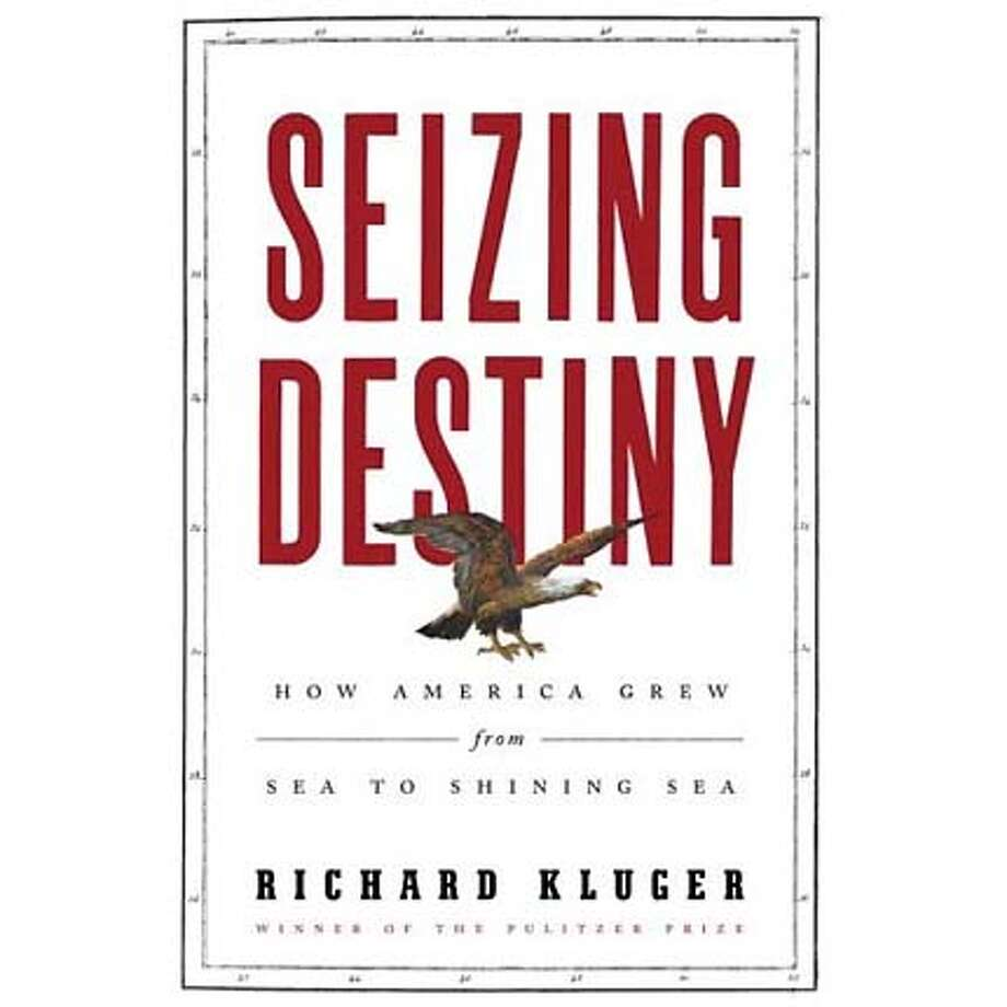 """Seizing Destiny: How America Grew From Sea to Shining Sea"" by Richard Kluger"
