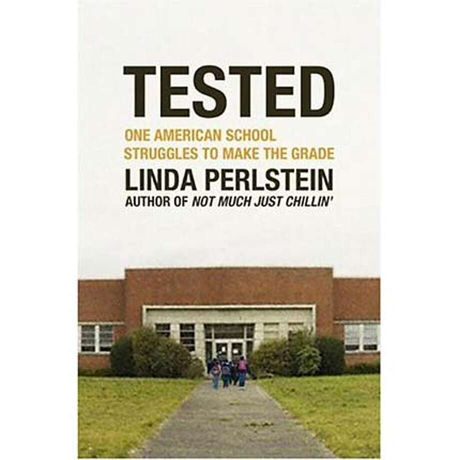 """""""Tested: One American School Struggles to Make the Grade"""" by Linda Perlstein"""