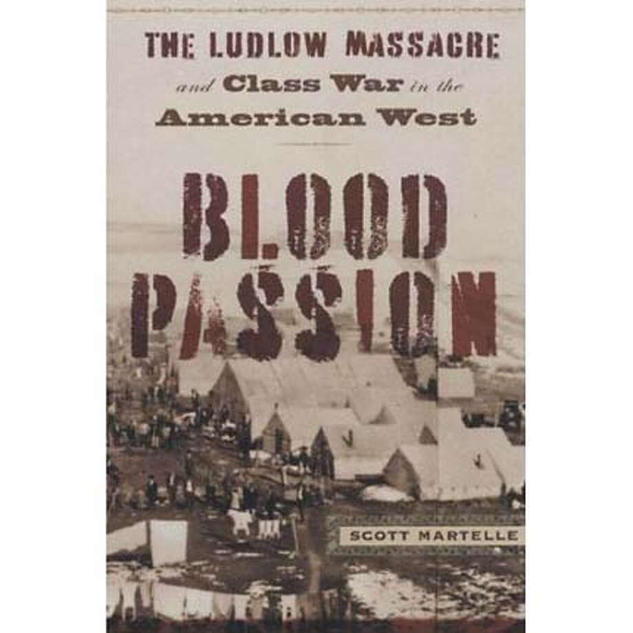 """Blood Passion: The Ludlow Massacre and Class War in the American West"" by Scott Martelle"