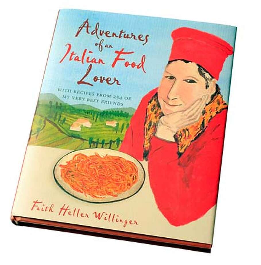 "BOOK18_WILLINGER_JOHNLEE.JPG  ""Adventures of an Italian Food Lover"" by Faith Heller Willinger.  By JOHN LEE/SPECIAL TO THE CHRONICLE Photo: John Lee"