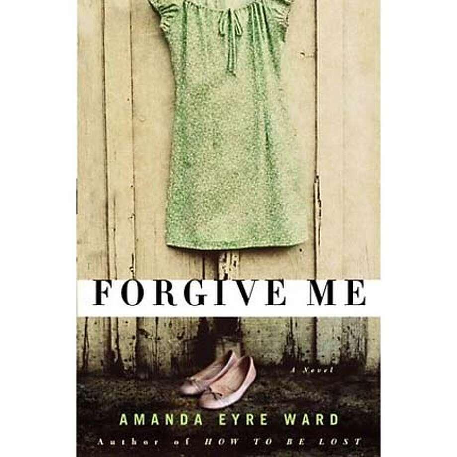 """Forgive Me"" by Amanda Eyre Ward"