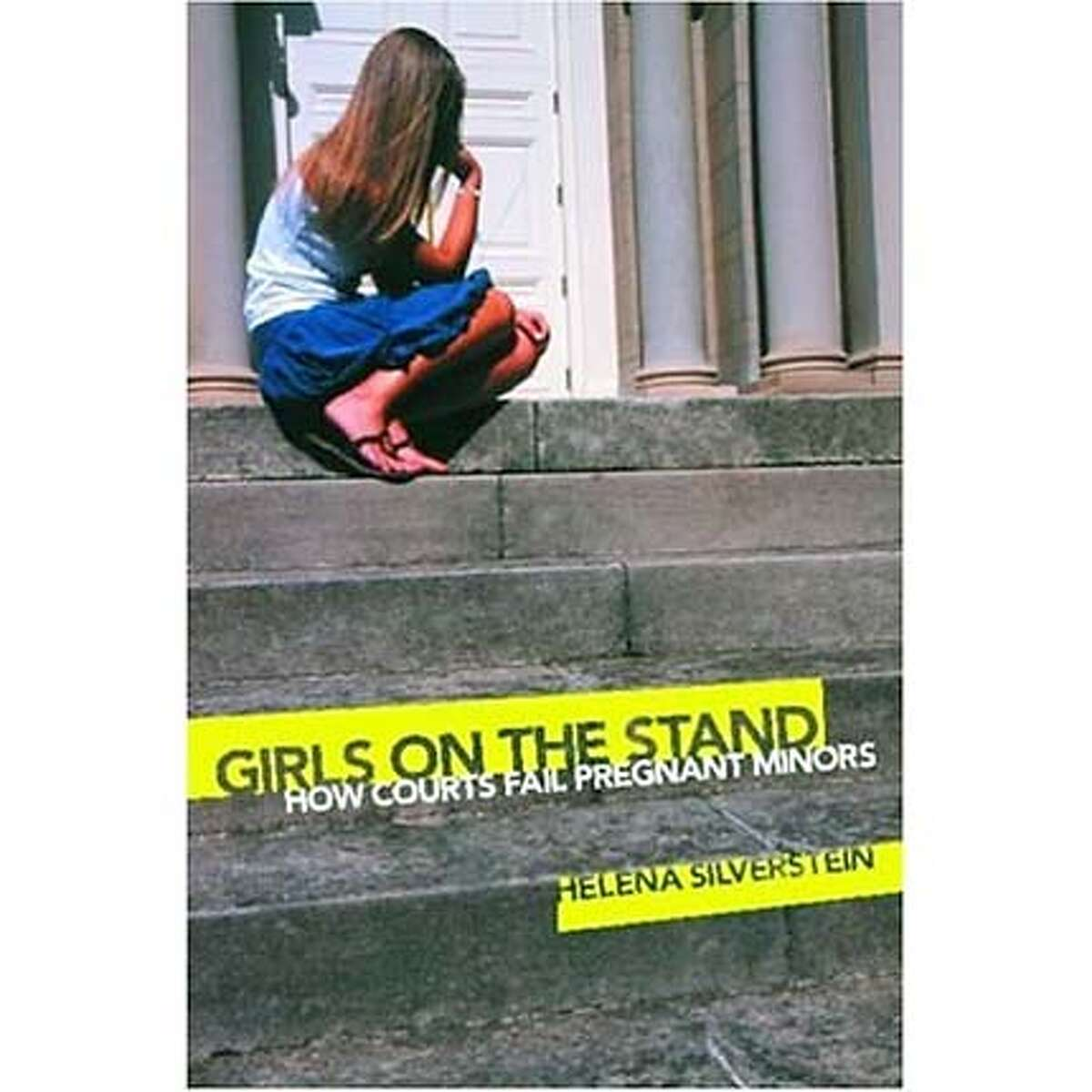 """""""Girls on the Stand: How Courts Fail Pregnant Minors"""" by Helena Silverstein"""