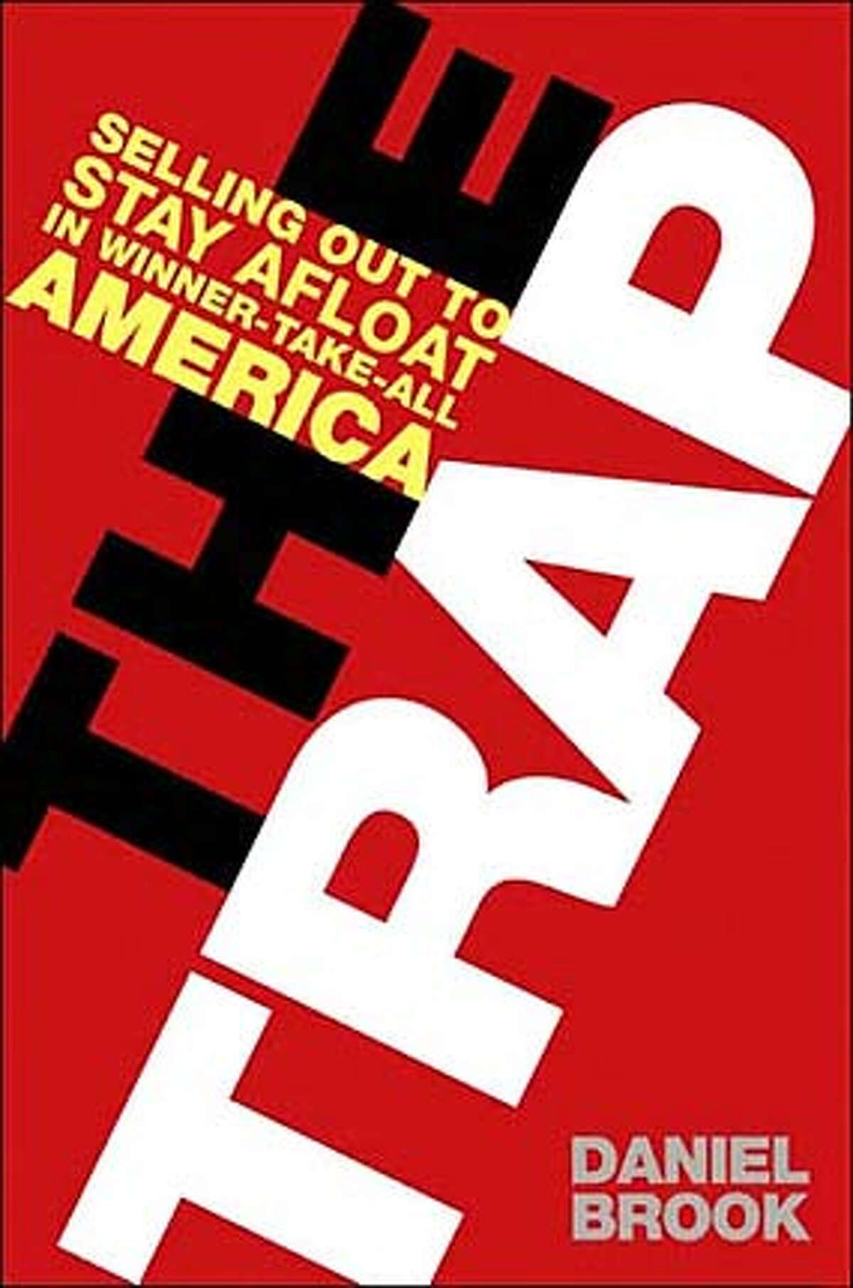 """""""The Trap: Selling Out to Stay Afloat in Winner-Take-All America"""" by Daniel Brook"""