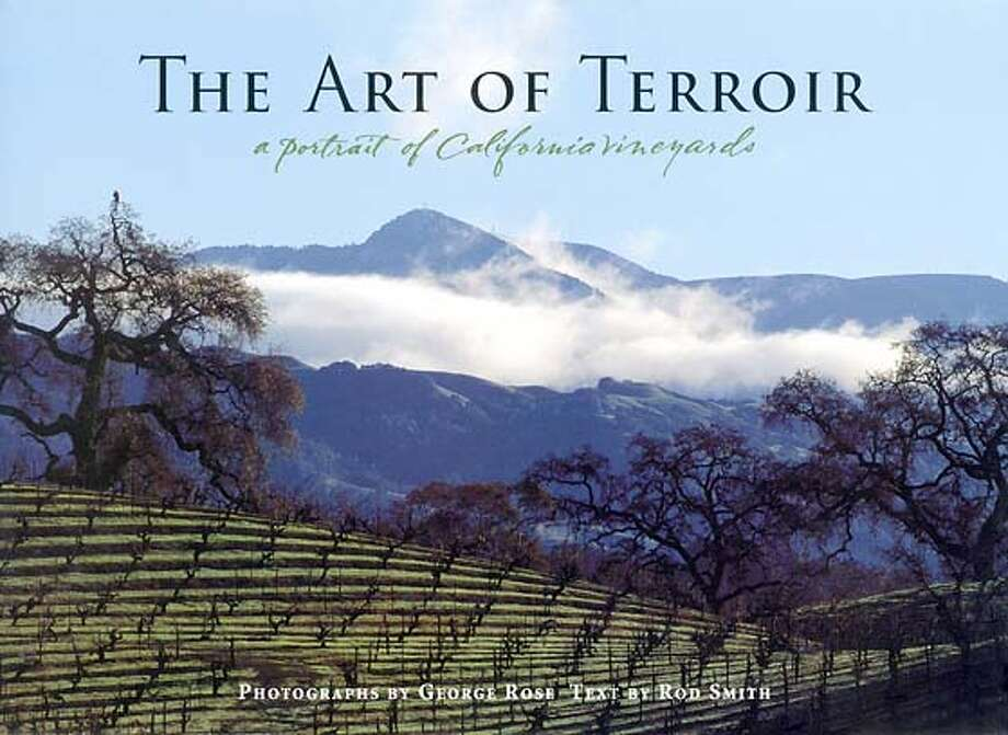 The Art of Terroir: A Portrait of California Vineyards Photograph by George Rose  text by Rod Smith Photo: Ho