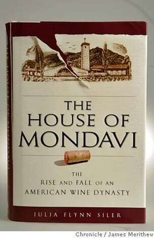 "A new book that reveals in intimate detail how the Mondavi family lost control of its winery. ""The House of Mondavi,"" by Julia Flynn Siler. Jim Merithew/The Chronicle Photo: Jim Merithew"