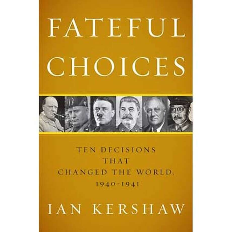 """""""Fateful Choices: Ten Decisions That Changed the World, 1940-1941"""" by Ian Kershaw"""