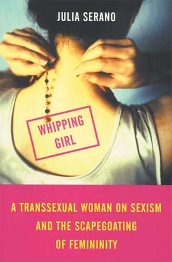 """Whipping Girl: A Transsexual Woman on Sexism and the Scapegoating of Femininity"" by Julia Serano"