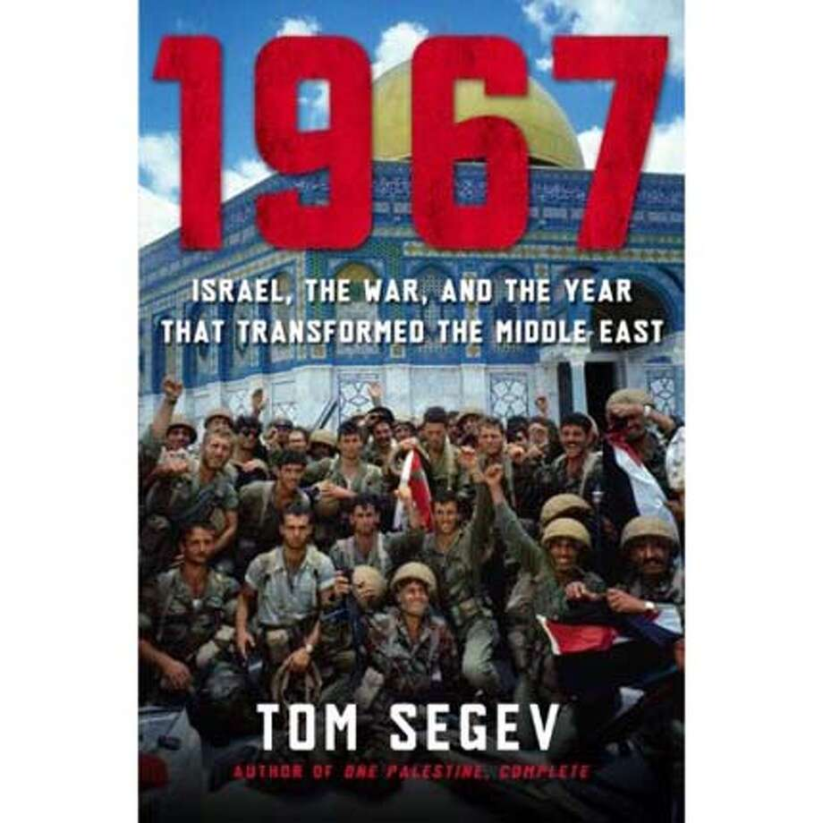 """""""1967: Israel, the War and the Year That Transformed the Middle East"""" by Tom Segev; translated by Jessica Cohen"""