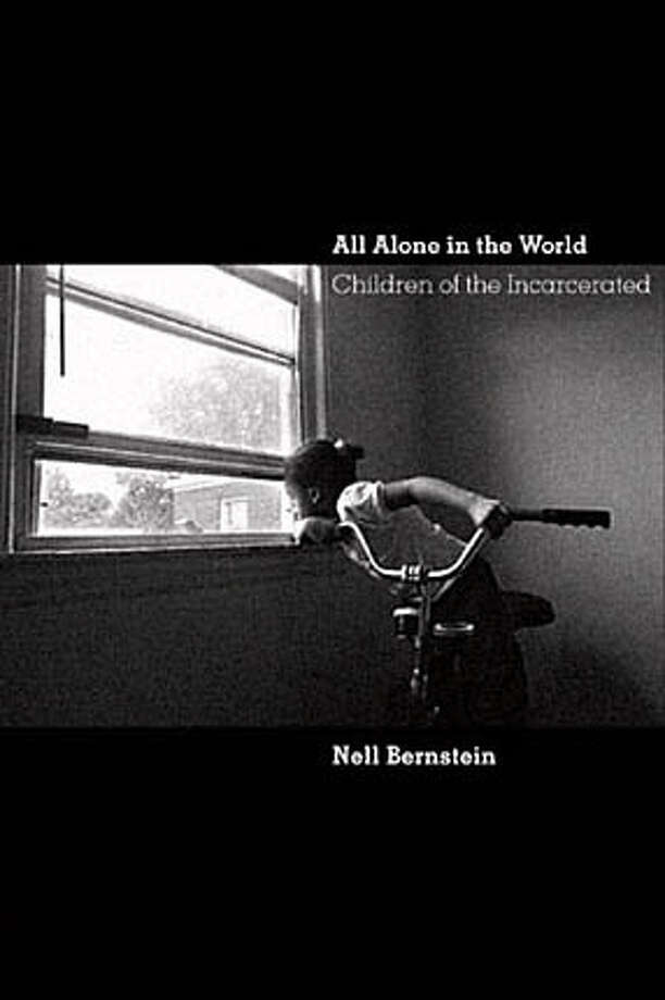 All Alone in the World: Children of the Incarcerated. Ran on: 08-28-2005 BookReview#BookReview#Chronicle#08-28-2005#ALL#2star#c3#0423201629 Photo: Ho