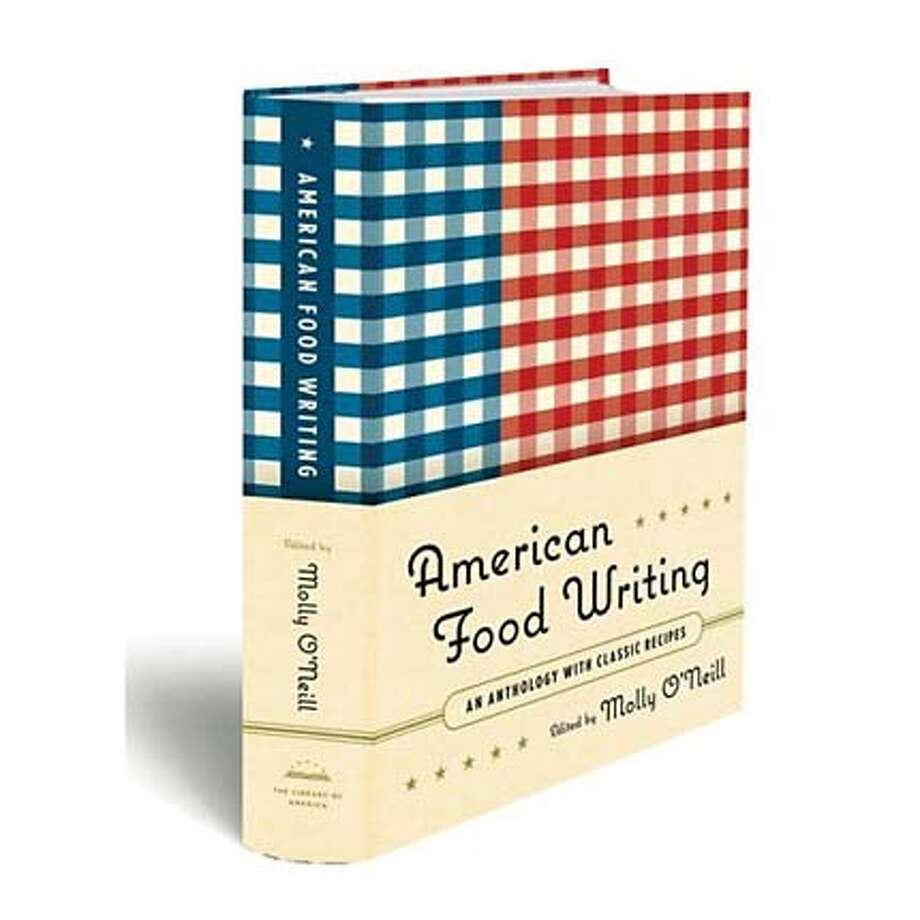 """""""American Food Writing: An Anthology With Classic Recipes"""" edited by Molly O'Neill"""
