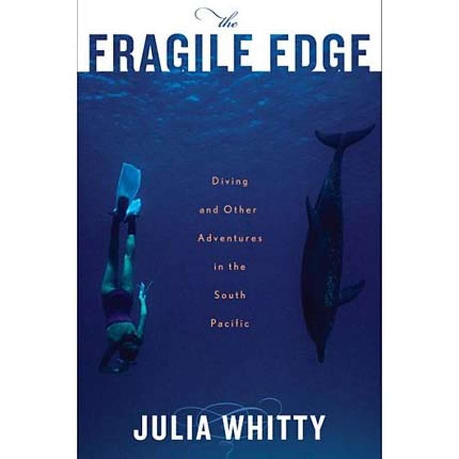 """The Fragile Edge: Diving and Other Adventures in the South Pacific"" by Julia Whitty"