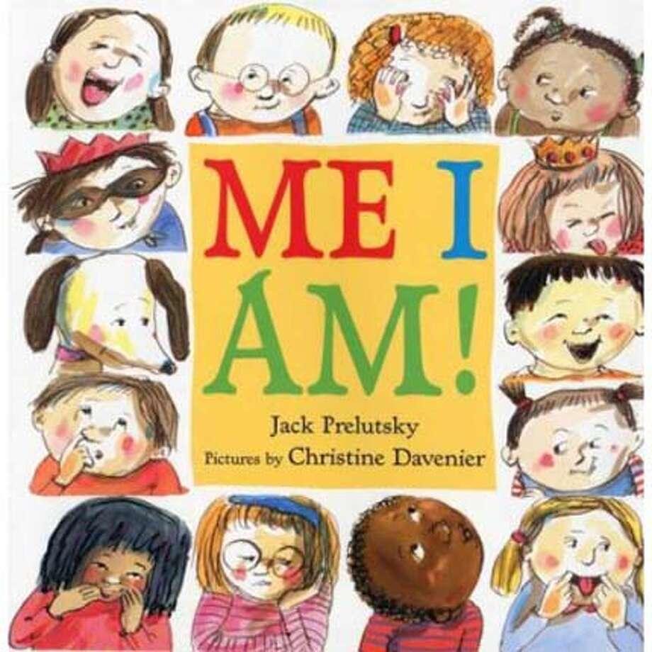 """Me I Am!"" by Jack Prelutsky; illustrated by Christine Davenier"