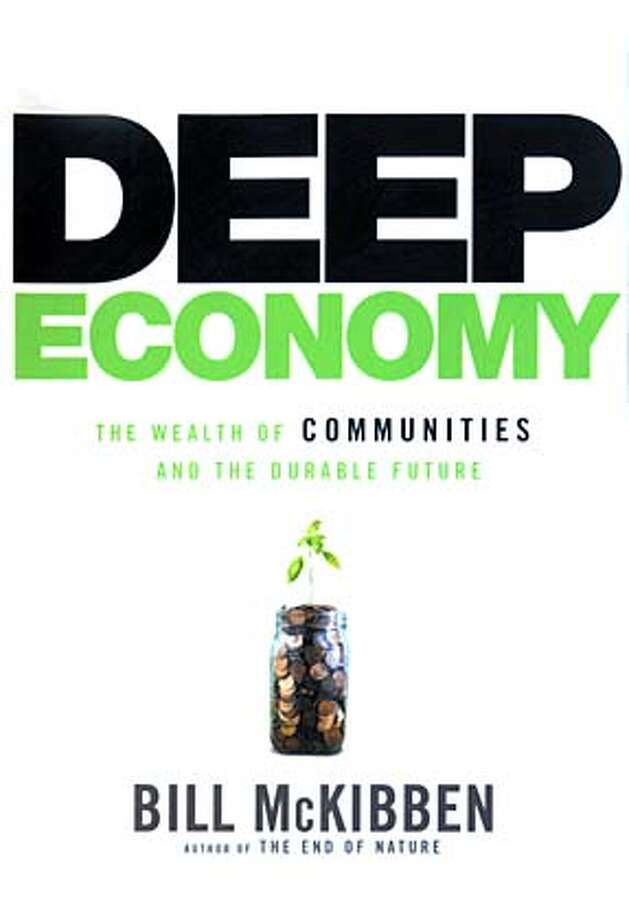 """Deep Economy: The Wealth of Communities and the Durable Future"" by Bill McKibben"