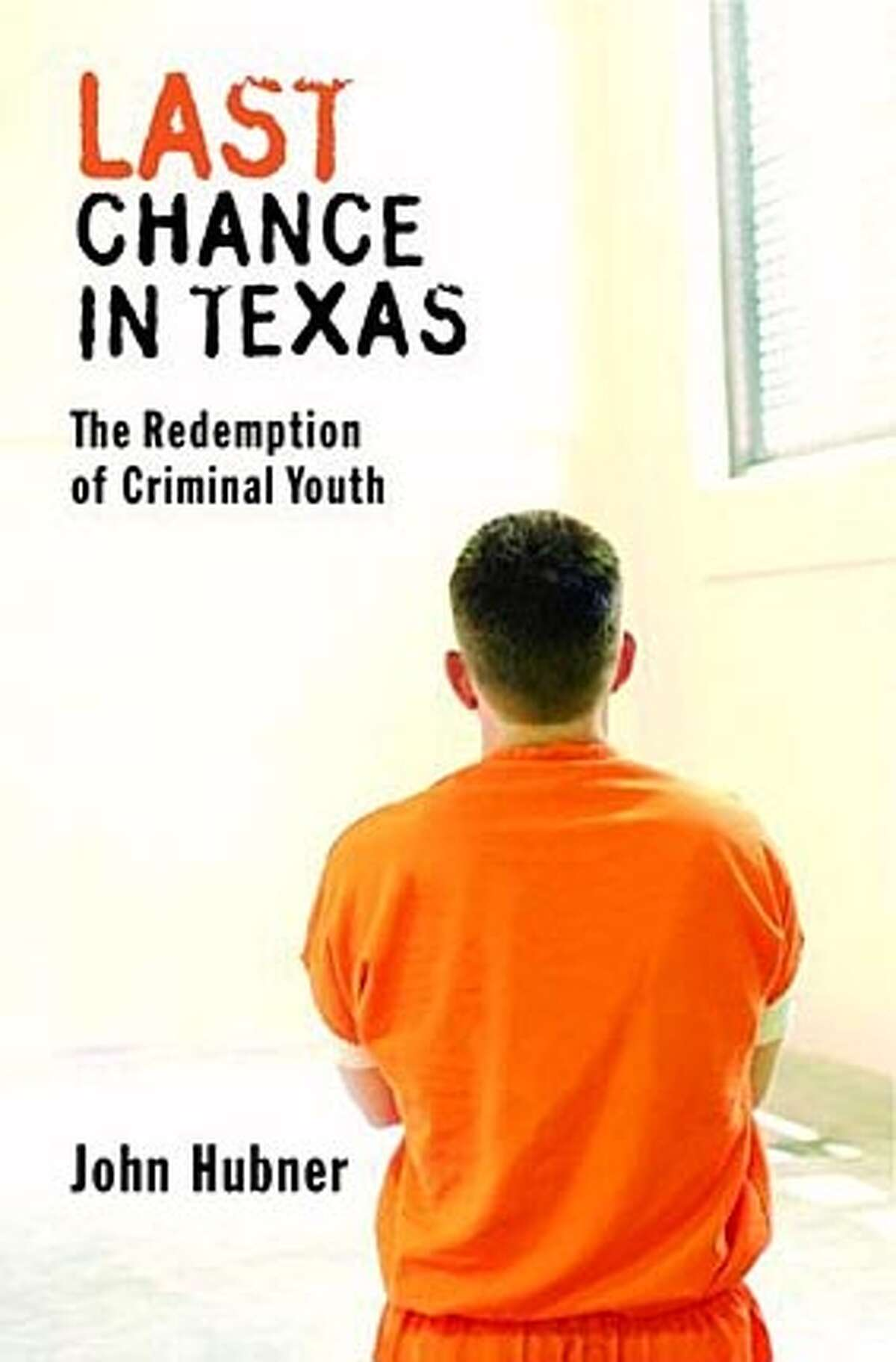 Last Chance in Texas : The Redemption of Criminal Youth. BookReview#BookReview#Chronicle#09-04-2005#ALL#2star#e2#0423215672