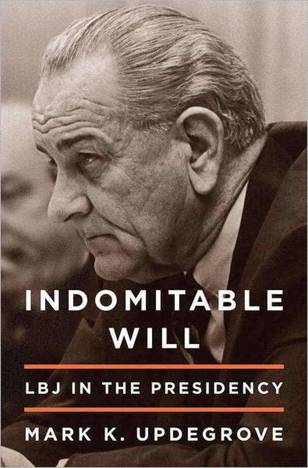 """Indomitable Will: LBJ in the Presidency"" by Mark K. Updegrove Photo: Mark K. Updegrove"