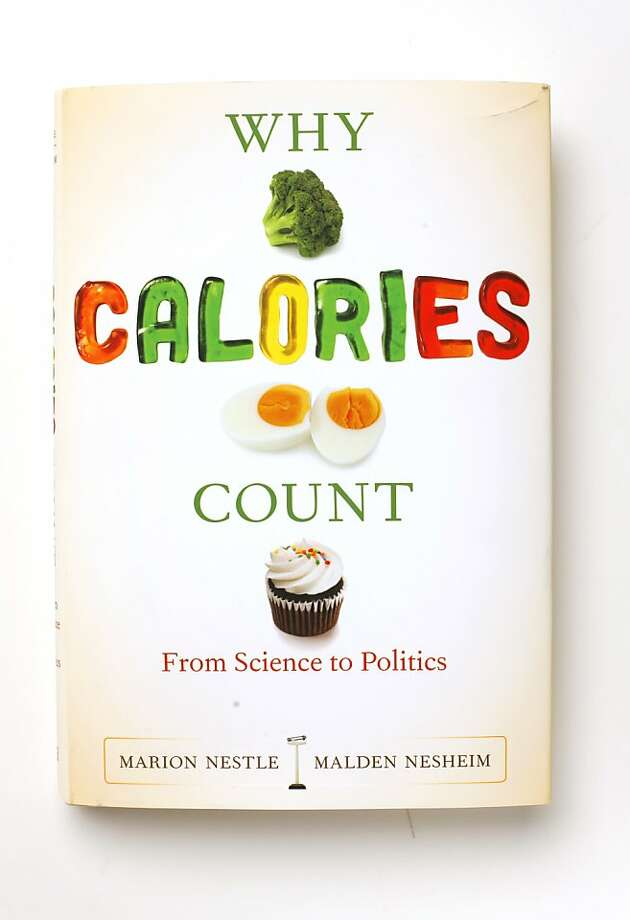 """Why Calories Count,"" by Marion Nestle as seen in San Francisco on March 14, 2011. Photo: Craig Lee, Special To The Chronicle"