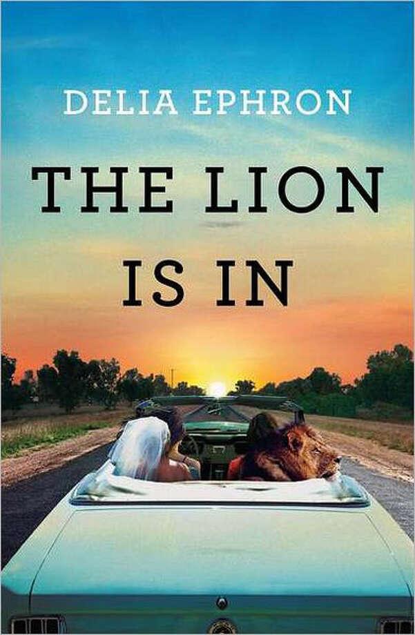 """The Lion is In"" by Delia Ephron Photo: Delia Ephron"