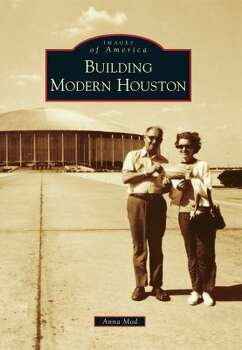 Building Modern Houston, by preservation consultant Anna Mod. (Arcadia Publishing)
