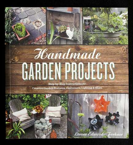 Handmade Garden Projects by Lorene Edwards Forkner Photo: Russell Yip, The Chronicle