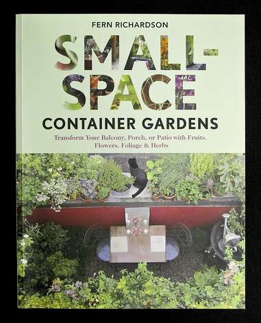 Small-Space Container Gardens by Fern Richardson Photo: Russell Yip, The Chronicle