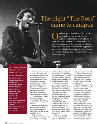 Union College Magazine published a story about Bruce Springsteen?s concert on Oct. 19, 1974, at Memorial Chapel, Union College. The concert was recorded and is one of the most popular early bootlegs of the band, which was founded 40 years ago in 1972.