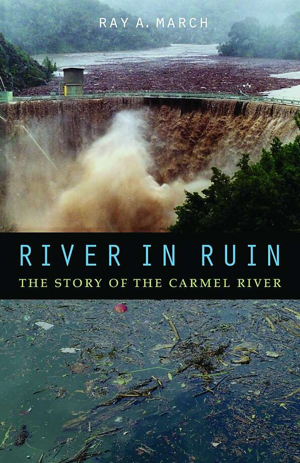 """River in Ruin: The Story of the Carmel River"" By Ray A. March Photo: University Of Nebraska Press"