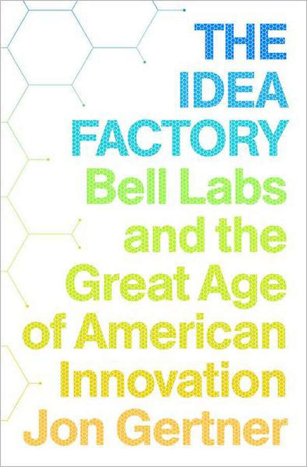 """The Idea Factory: Bell Labs and the Great Age of American Innovation"" by Jon Gertner Photo: Jon Gertner"