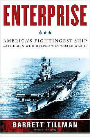 """Enterprise: America's Fightingest Ship and the Men Who Helped Win World War II"" by Barrett Tillman Photo: Tillman"