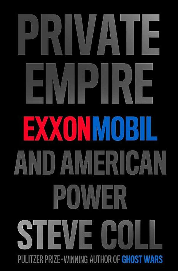 """Private Empire: ExxonMobil and American Power,"" by Steve Coll"