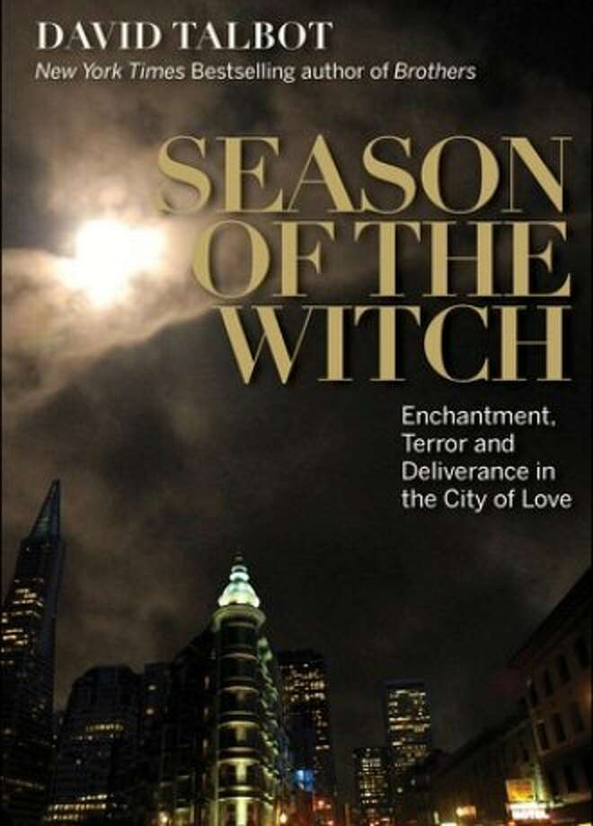 Season of the Witch: Enchantment, Terror and Deliverance in the City of Love, by David Talbot