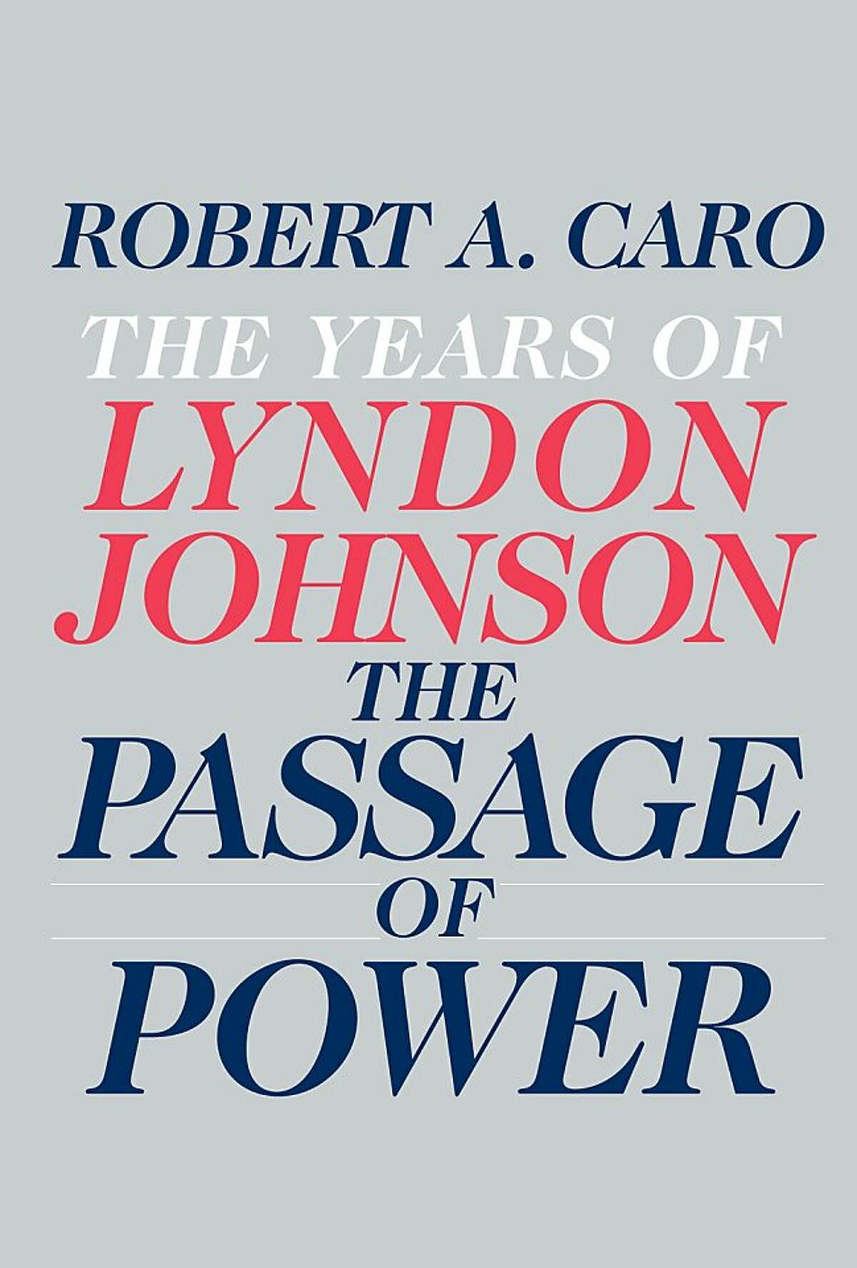 The Passage of Power: The Years of Lyndon Johnson, by Robert A. Caro