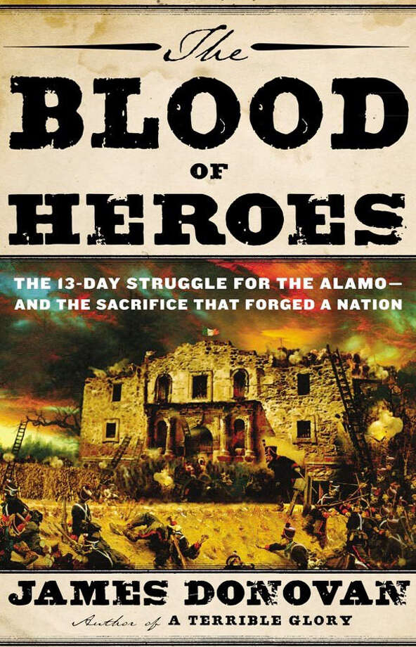 """The Blood of Heroes: The 13-day Struggle for the Alamo -- and the Sacrifice That Forged a Nation"" Photo: James Donovan"