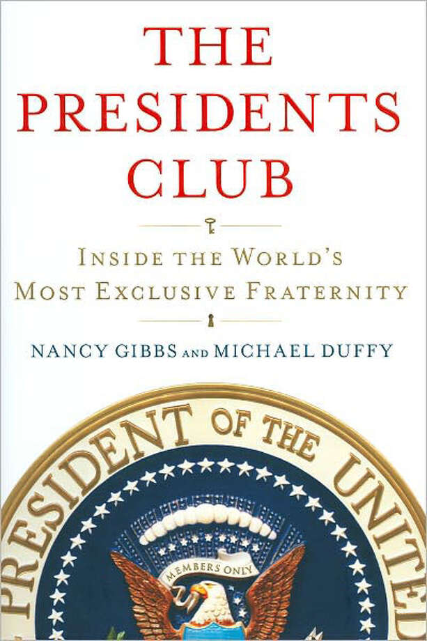 """The Presidents Club: Inside the World's Most Exclusive Fraternity"" by Nancy Gibbs and Michael Duffy Photo: Gibbs And Duffy"