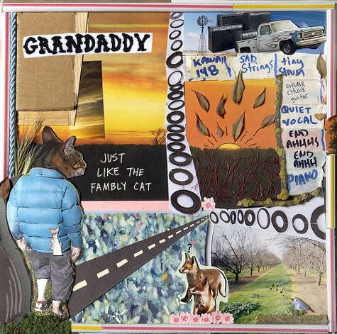 Just Like the Fambly Cat, by Grandaddy Product Details 		Audio CD (May 9, 2006) 		Original Release Date: 2006 		Number of Discs: 1 		Label: V2 North America 		ASIN: B000F3AAWU