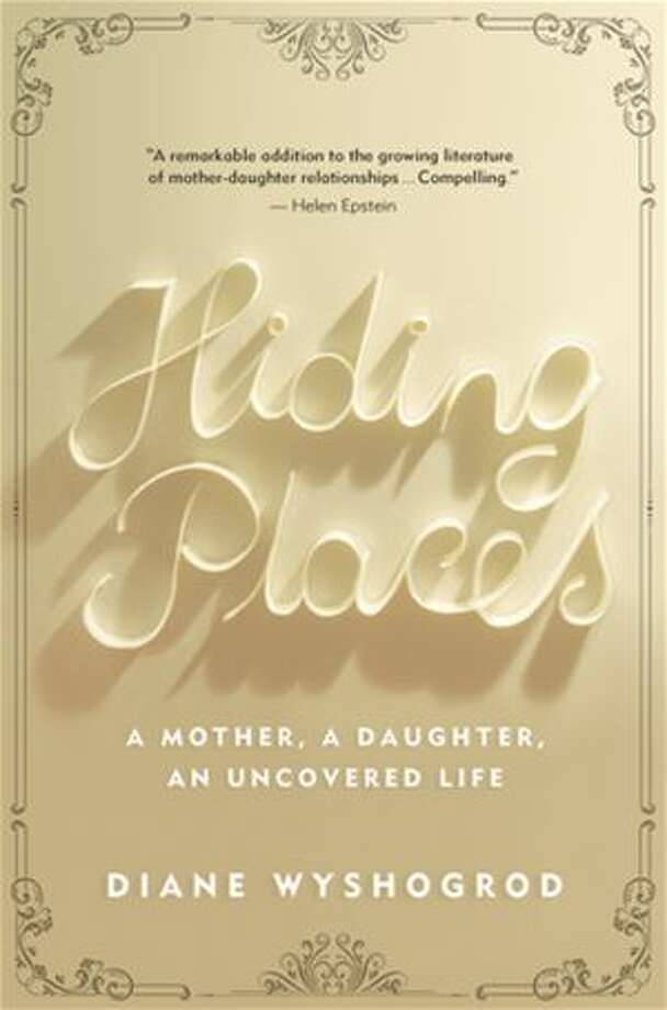 ?Hiding Places: A Mother, A Daughter, An Uncovered Life? by Diane Wyshogrod