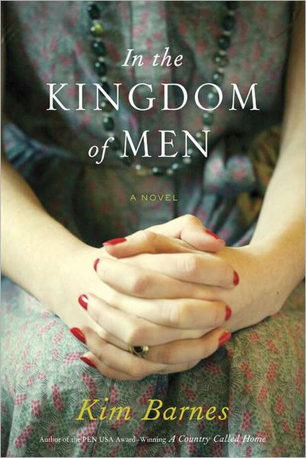 """In the Kingdom of Men"" by Kim Barnes; $24.95 Product Details Hardcover: 336 pages Publisher: Knopf (May 29, 2012) Language: English ISBN-10: 0307273393 ISBN-13: 978-0307273390 Photo: Xx"