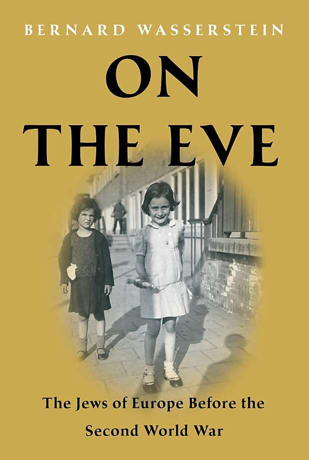 """On the Eve: The Jews of Europe Before the Second World War"" by Bernard Wasserstein"