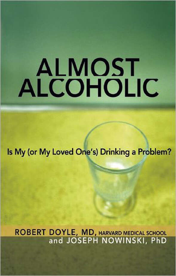 """Almost Alcoholic: Is My (or My Loved One's) Drinking a Problem? by Robert Doyle, MD, and Joseph Nowinski, Ph.D Photo: Doyle And Nowinski"