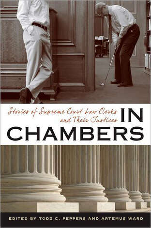 """In Chambers: Stories of Supreme Courc Law Clerks and Their Justices"" edited by Todd C. Peppers and Artemus Ward"