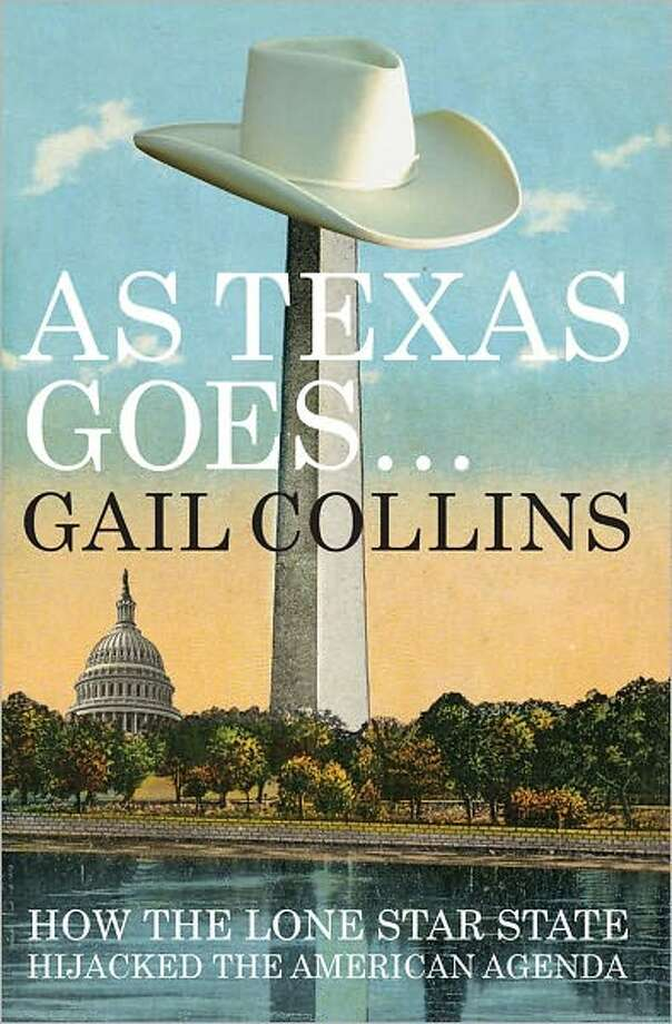 "Gail Collins is the author of ""As Texas Goes... How the Lone Star State Hijacked the American Agenda."" Photo: Liveright"