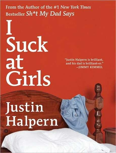 """""""I Suck at Girls,"""" by Justin Halpern Photo: Xx"""