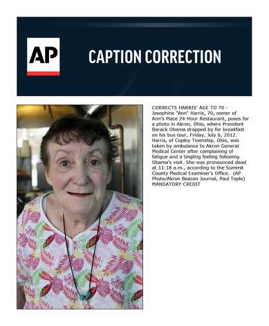 "CORRECTS HARRIS' AGE TO 70 - Josephine ""Ann"" Harris, 70, owner of Ann's Place 24-Hour Restaurant, poses for a photo in Akron, Ohio, where President Barack Obama dropped by for breakfast on his bus tour, Friday, July 6, 2012. Harris, of Copley Township, Ohio, was taken by ambulance to Akron General Medical Center after complaining of fatigue and a tingling feeling following Obama's visit. She was pronounced dead at 11:18 a.m., according to the Summit County Medical Examiner's Office.  (AP Photo/Akron Beacon Journal, Paul Tople) MANDATORY CREDIT Photo: Paul Tople / ©AKRON BEACON JOURNAL"