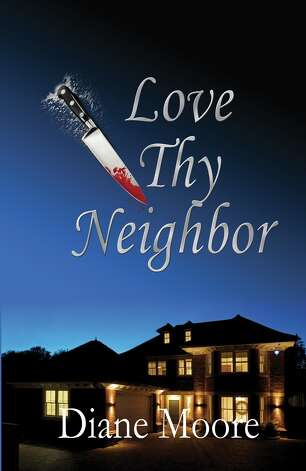 """Love Thy Neighbor"" is the latest murder-mystery by North Central San Antonian Diane Moore, a former reporter."